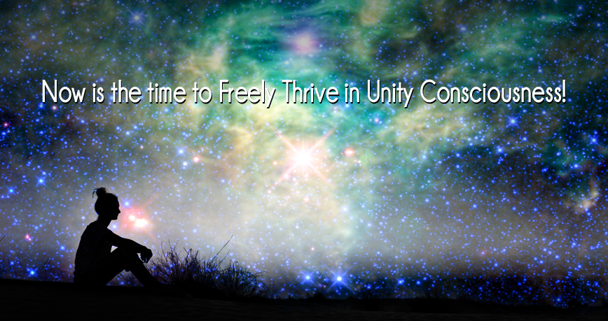 Now is the Time to Freely Thrive in Unity Consciousness